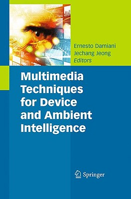 Multimedia Techniques for Device and Ambient Intelligence By Damiani, Ernesto (EDT)/ Jeong, Jechang (EDT)